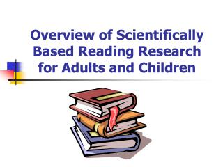 Overview of Scientifically Based Reading Research for Adults and Children