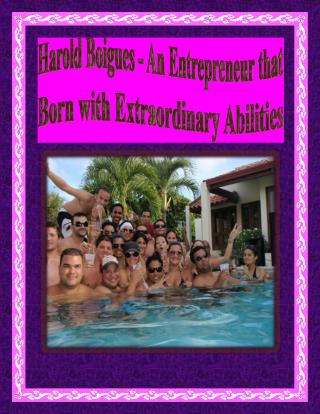 Harold Boigues - An Entrepreneur that Born with Extraordinary Abilities