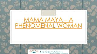 Mama Maya -A Phenomenal Woman
