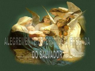 ALEGREMENTE ESPERAMOS A CHEGADA DO SALVADOR