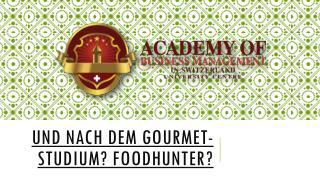 Und nach dem Gourmet-Studium Foodhunter