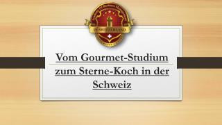 Vom Gourmet-Studium zum Sterne-Koch in der Schweiz