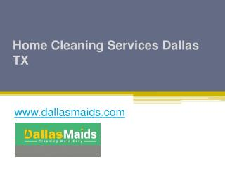 Home Cleaning Services Dallas TX - www.dallasmaids.com