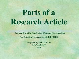 Parts of a Research Article  Adapted from the Publication Manual of the American Psychological Association, 6th Ed. 2010
