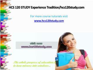 HCS 120 STUDY Experience Tradition/hcs120study.com