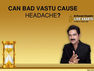 CAN BAD VASTU CAUSE HEADACHE