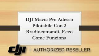DJI Mavic Pro Adesso Pilotabile Con 2 Rradiocomandi, Ecco Come Funziona
