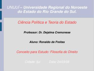 UNIJU    Universidade Regional do Noroeste do Estado do Rio Grande do Sul.   Ci ncia Pol tica e Teoria do Estado   Profe
