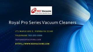 Royal Pro Series Vacuum Cleaners