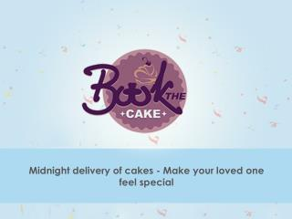 Midnight delivery of cakes - Make your loved one feel special