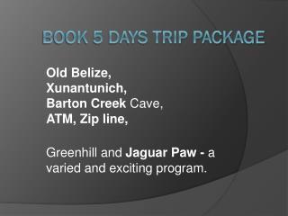 Geniessen Sie ein 5 Tages Urlaubs Paket mit belize24