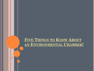Five Things to Know About an Environmental Chamber!