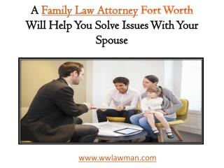 A Family Law Attorney Fort Worth Will Help You Solve Issues With Your Spouse | wwLawman
