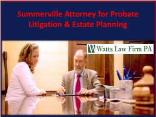 Summerville Attorney for Probate Litigation & Estate Planning