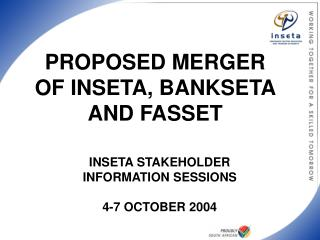 INSETA STAKEHOLDER INFORMATION SESSIONS  4-7 OCTOBER 2004