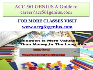 ACC 561 GENIUS A Guide to career/acc561genius.com