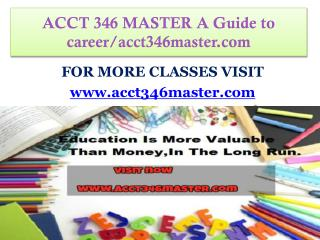 ACCT 346 MASTER A Guide to career/acct346master.com