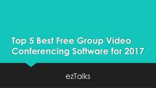 Top 5 Best Free Group Video Conferencing Software for 2017