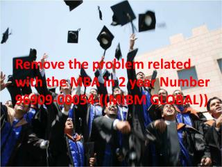 Remove the problem related with the MBA in 2 year Number 96909-00054-((MIBM GLOBAL))