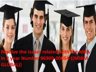 Resolve the issues related with the MBA in 2 year Number 96909-00054-((MIBM GLOBAL))