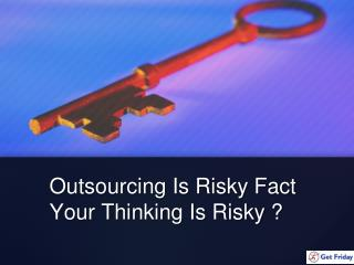 Outsourcing Is Risky Fact (Virtual Assistant India)