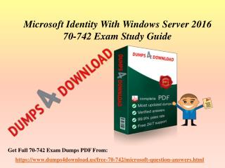 Download 70-742 Braindumps - Microsoft 70-742 Real Exam Questions Dumps4Download.us