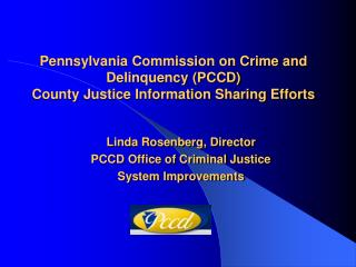 Pennsylvania Commission on Crime and Delinquency PCCD County Justice Information Sharing Efforts