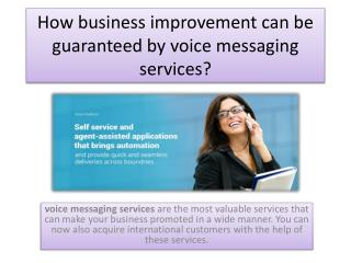 How business improvement can be guaranteed by voice messaging services?