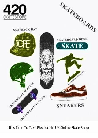 It Is Time To Take Pleasure In UK Online Skate Shop