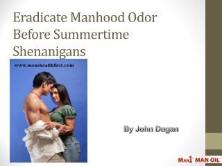 Eradicate Manhood Odor Before Summertime Shenanigans