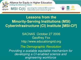 Lessons from the  Minority-Serving Institutions MSI Cyberinfrastructure CI Institute [MSI-CI2]  SACNAS  October 27 2006