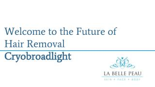 Welcome to the Future of Hair Removal Cryobroadlight -  La Belle Peau