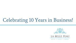 Celebrating 10 Years in Business! - La Belle Peau