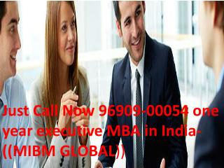 Without hesitation call the number one year executive mba in india 96909 00054 mibm global