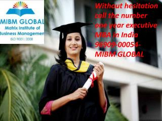 Customer service provide for one year executive mba in india number 96909 00054 ((mibm global))