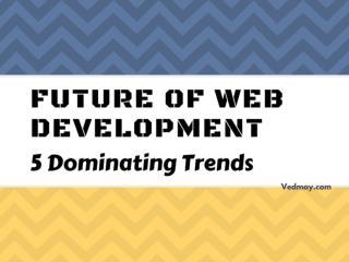 Future of Web Development - 5 Dominating Trends
