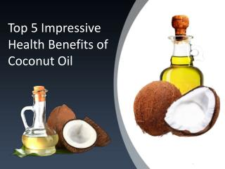 Top 5 Impressive Health Benefits of Coconut Oil