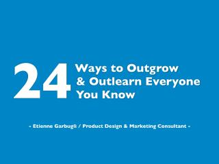 24 Ways to Outgrow and Outlearn Everyone (Including the Competition)