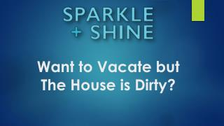 Want to Vacate but The House is Dirty