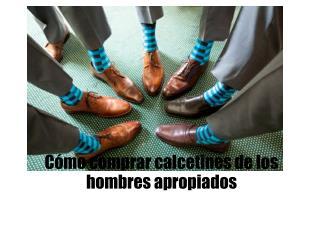 Cómo comprar calcetines de los hombres apropiados