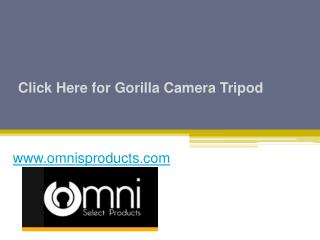 Click Here for Gorilla Camera Tripod - www.omnisproducts.com