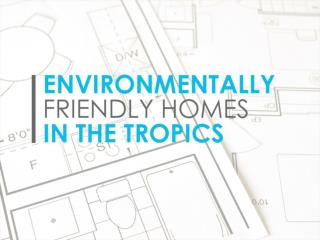 Environmentally Friendly Homes in the Tropics
