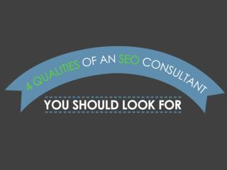 4 Qualities of an SEO Consultant You Should Look For