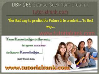 DBM 265 Course Seek Your Dream/tutorilarank.com