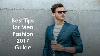 Best Tips for Men Fashion 2017 Guide