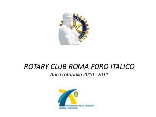 ROTARY CLUB ROMA FORO ITALICO Anno rotariano 2010 - 2011