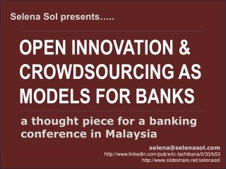 Open Inovation and Crowdsourcing - A presentation for FST Media Banking Technology and Innovation conference, Kuala Lump