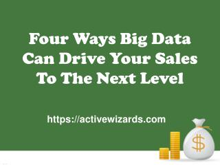 Four Ways Big Data Can Drive Your Sales To The Next Level