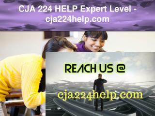 CJA 224 HELP Expert Level –cja224help.com