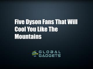 Five Dyson Fans That Will Cool You Like The Moutains